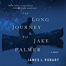 The Long Journey to Jake Palmer Audiobook by James L. Rubart Narrated by James L. Rubart