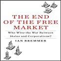 The End of the Free Market: Who Wins the War Between States and Corporations? (       UNABRIDGED) by Ian Bremmer Narrated by Willis Sparks