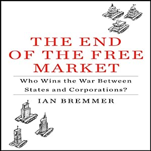 The End of the Free Market: Who Wins the War Between States and Corporations? | [Ian Bremmer]