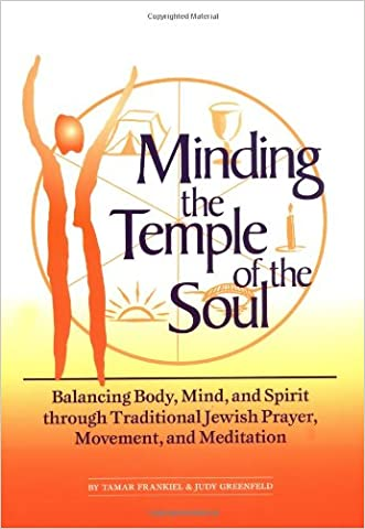 Minding the Temple of the Soul: Balancing Body, Mind & Spirit through Traditional Jewish Prayer, Movement and Meditation written by Tamar Frankiel