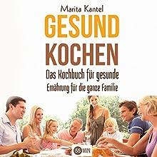 Gesund Kochen: Das Kochbuch für gesunde Ernährung für die ganze Familie Hörbuch von Marita Kantel Gesprochen von: Anne-Wiebke Weber