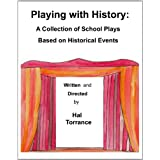 Playing with History: A Collection of School Plays Based on Historical Events ~ Hal Torrance