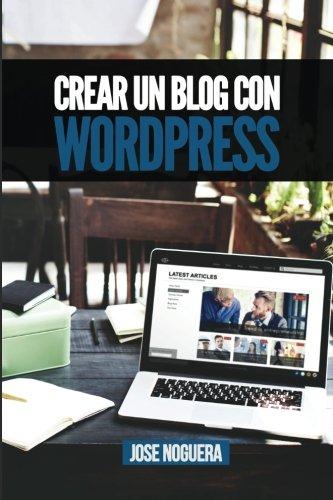 Crear un blog con Wordpress: La guía definitiva para la creación de webs profesionales con Wordpress: Volume 2 (Marketing Online)