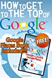 How To Get to the Top of Google (Winter 2012 Edition - Updated for Penguin & Pa FREE Book: How to Get to the Top of Google Places/Google+ Local