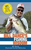 img - for Bill Dance's Fishing Wisdom: 101 Secrets to Catching More and Bigger Fish book / textbook / text book