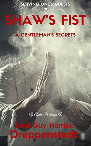 Serving One's Guests At Shaw's Fist: A Gentleman's Secrets by A.J. Aalto