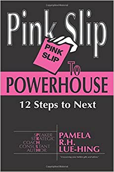 Pink Slip To POWERHOUSE: 12 Steps To Next