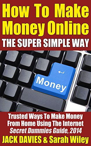 Jack Davies - How To Make Money Online (The Super Simple Way) Trusted Ways To Make Money From Home Using The Internet: Secret Dummies Guide, 2014 (Super Simple Guides Book 3)