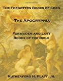 img - for The Forgotten Books Of Eden: The Apocryphia, Forbidden And Lost Books Of The Bible book / textbook / text book