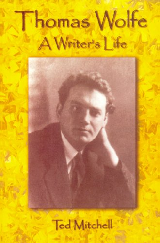 Thomas Wolfe  A Writer's Life, Ted Mitchell & James William Clark