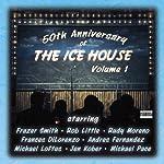 50th Anniversary of The Ice House, Vol. 1 | Frazer Smith,Rob Little,Randy Moreno,Frances DiLorenzo,Andres Fernandez,Michael Loftus,Jen Kober,Michael Pace