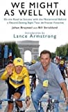Johan Bruyneel We Might As Well Win: On the Road to Success with the Mastermind Behind a Record-Setting Eight Tour de France Victories