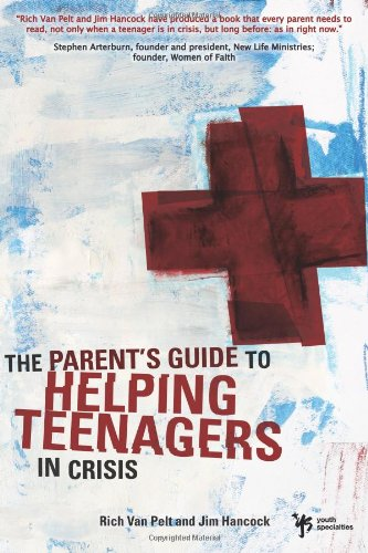 The Parent's Guide to Helping Teenagers in Crisis (Youth Specialties), Van Pelt, Rich; Hancock, Jim