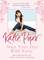 Start your day with Katie : 365 positive affirmations for a year of positive thinking
