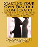 img - for Starting your Own Practice from Scratch: A Guide for Chiropractors, Occupational Therapists and Physical Therapists book / textbook / text book