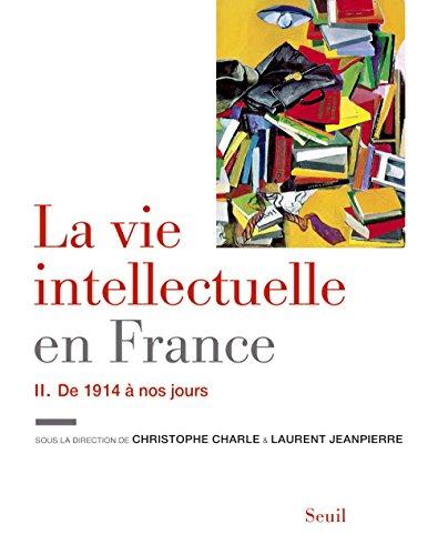 La Vie intellectuelle en France - Tome 2: De 1914 à nos jours