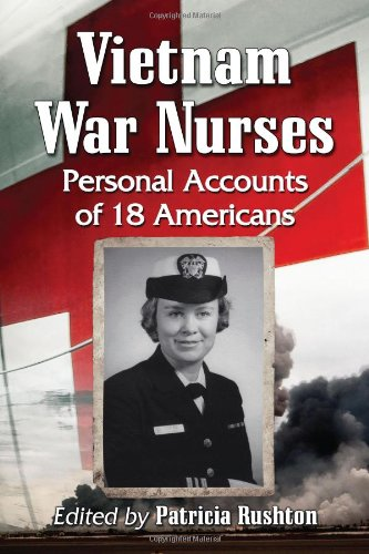 Vietnam War Nurses: Personal Accounts of 18 Americans