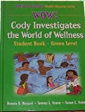 img - for Wow! Cody Investigates the World of Wellness:Student -Green Level-Hardback: Student Book (World of Wellness Health Education Series) Hardback (World of Wellness Health Education, Green) book / textbook / text book