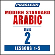 Pimsleur Arabic (Modern Standard) Level 2 Lessons 1-5: Learn to Speak and Understand Modern Standard Arabic with Pimsleur Language Programs (       UNABRIDGED) by Pimsleur Narrated by Pimsleur