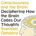 Consciousness and the Brain: Deciphering How the Brain Codes Our Thoughts (       UNABRIDGED) by Stanislas Dehaene Narrated by David Drummond