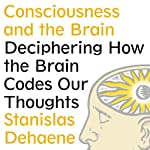 Consciousness and the Brain: Deciphering How the Brain Codes Our Thoughts | Stanislas Dehaene