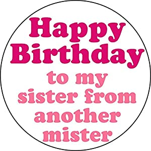 Amazon.com: Happy Birthday to my sister from another mister 1.25