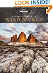 Lonely Planet's Wild World 1st Ed.: 1...