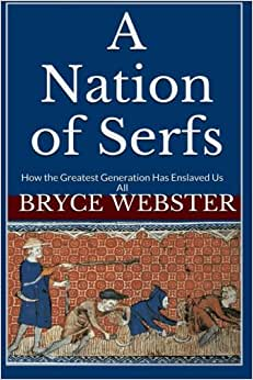 A Nation Of Serfs: How The Greatest Generation Has Enslaved Us All