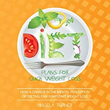 Diet Plans for Quick Weight Loss: How a Change in the Mental Perception of Dieting Can Jumpstart Weight Loss (       UNABRIDGED) by Angela Turner Narrated by Robin Lynn Griffith