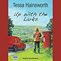 Up with the Larks: Starting Again in Cornwall Audiobook by Tessa Hainsworth Narrated by Anna Bentinck