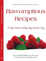 Rawumptious Recipes: A Family's Adventure to Healthy, Happy, Harmonious Living