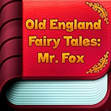 Old England Fairy Tales: Mr. Fox (       UNABRIDGED) by Old England Fairy Tales Narrated by Anastasia Bertollo