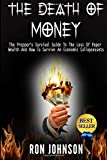 The Death Of Money: The Prepper's Survival Guide To The Loss Of Paper Wealth And How To Survive An Economic Collapse