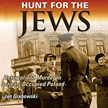 Hunt for the Jews: Betrayal and Murder in German-Occupied Poland Audiobook by Jan Grabowski Narrated by Charles Henderson Norman
