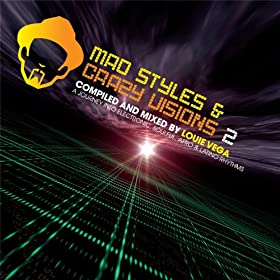 Mad Styles And Crazy Vision 2 - A Journey Into Electronic, Soulful, Afro & Latino Rhythms - Compiled & Mixed By Louie Vega
