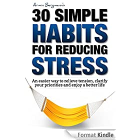 Stress Relief:  30 Simple Habits for Reducing Stress: An easier way to relieve tension, clarify your priorities and enjoy a better life (Armin Bergmann's 30 Simple Habits Book 2) (English Edition)