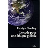 Code pour une �thique globale (Le)by Rodrigue Tremblay