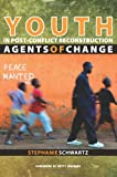 Youth and Post-Conflict Reconstruction: Agents of Change