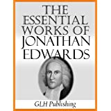 The Essential Works Of Jonathan Edwards