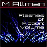 Flashes of Fiction, Volume 5 | M. Allman
