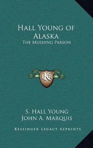 Hall Young of Alaska: The Mushing Parson