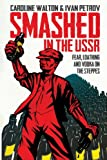 Smashed in the USSR: Fear, Loathing and Vodka on the Steppes