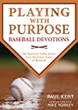 img - for Playing with Purpose: Baseball Devotions: 180 Spiritual Truths Drawn from the Great Game of Baseball book / textbook / text book