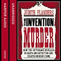 The Invention of Murder: How the Victorians Revelled in Death and Detection and Created Modern Crime Audiobook by Judith Flanders Narrated by Janice McKenzie