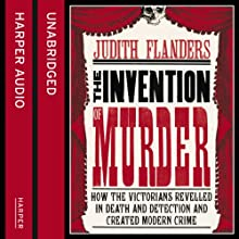 The Invention of Murder: How the Victorians Revelled in Death and Detection and Created Modern Crime | Livre audio Auteur(s) : Judith Flanders Narrateur(s) : Janice McKenzie