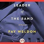Leader of the Band: A Novel | Fay Weldon