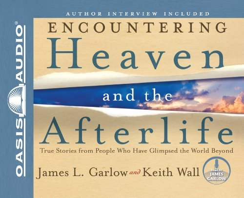 Encountering Heaven and the Afterlife: True Stories from People Who Have Glimpsed the World Beyond by James L Garlow (2010-08-01)