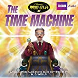 The Time Machine: Classic Radio Sci-Fiby H. G. Wells