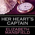 Her Heart's Captain Audiobook by Elizabeth Mansfield Narrated by Anna Parker-Naples