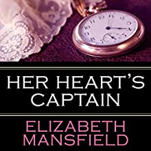 Her Heart's Captain (       UNABRIDGED) by Elizabeth Mansfield Narrated by Anna Parker-Naples